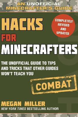 Hacks for Minecrafters: Combat Edition: The Unofficial Guide to Tips and Tricks That Other Guides Won't Teach You by Megan Miller