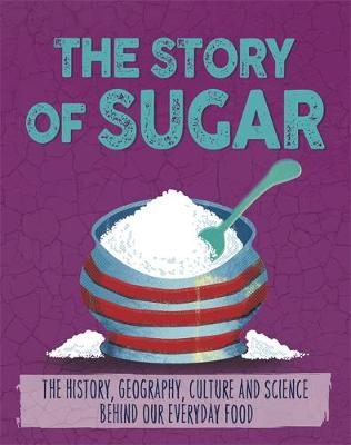 The Story of Food: Sugar by Alex Woolf