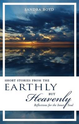 Short Stories from the Earthly But Heavenly by Sandra Boyd