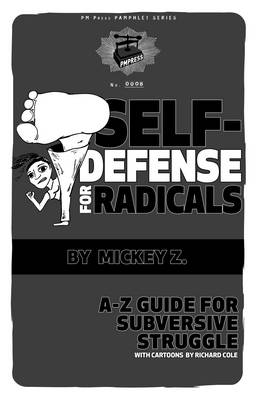 Self Defense For Radicals by Mickey Z.