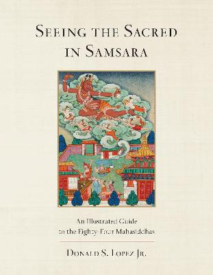 Seeing the Sacred in Samsara: An Illustrated Guide to the Eighty-Four Mahasiddhas book