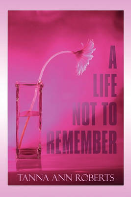 A Life Not to Remember by Tanna Ann Roberts