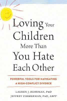 Loving Your Children More Than You Hate Each Other by Lauren J. Behrman, PhD
