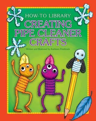 Creating Pipe Cleaner Crafts by Kathleen Petelinsek