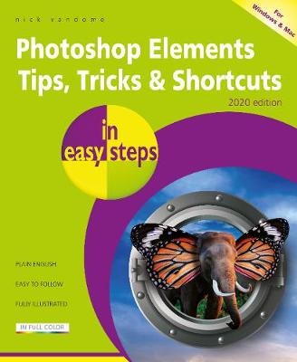 Photoshop Elements Tips, Tricks & Shortcuts in easy steps: 2020 edition book