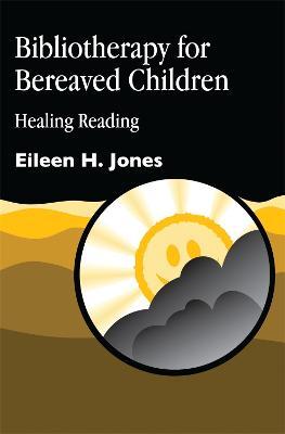 Bibliotherapy for Bereaved Children by Eileen Jones