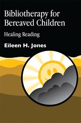 Bibliotherapy for Bereaved Children by Eileen H. Jones