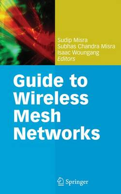 Guide to Wireless Mesh Networks by Sudip Misra