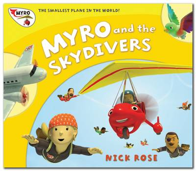 Myro and the Skydivers: Myro, the Smallest Plane in the World by Nick Rose