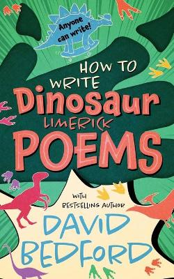 How to Write Dinosaur Limerick Poems: Anyone Can Write by David Bedford