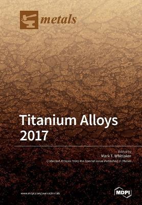 Titanium Alloys 2017 by Mark Whittaker