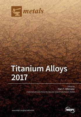 Titanium Alloys 2017 by Mark Whittaker