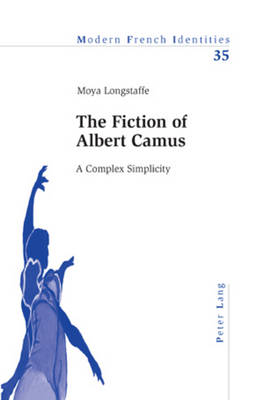 Fiction of Albert Camus by Moya Longstaffe
