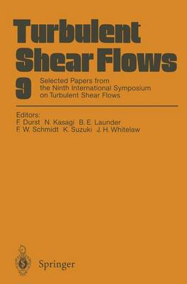 Turbulent Shear Flows Selected Papers from the Ninth International Symposium on Turbulent Shear Flows, Kyoto, Japan, August 16-18, 1993 9th, 1993 by Franz Durst