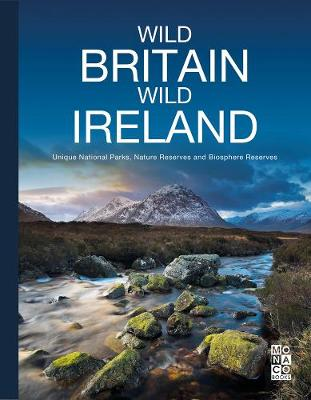 Wild Britain | Wild Ireland: Unique National Parks, Nature Reserves and Biosphere Reserves by Monaco Books
