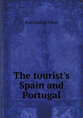 The Tourist's Spain and Portugal by Ruth Kedzie Wood