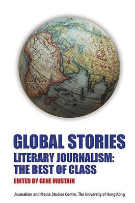 Global Stories - Literary Journalism: The Best of  Class by Gene Mustain