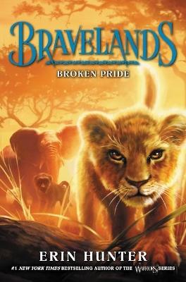 Bravelands: #1 Broken Pride by Erin Hunter