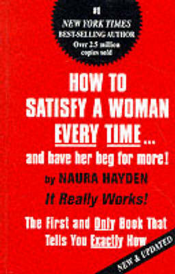 How to Satisfy a Woman Every Time by Naura Hayden