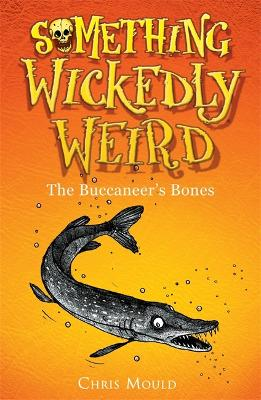 Something Wickedly Weird: The Buccaneer's Bones by Chris Mould