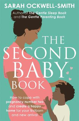 The Second Baby Book: How to cope with pregnancy number two and create a happy home for your firstborn and new arrival by Sarah Ockwell-Smith