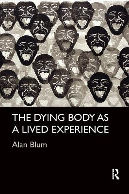 The The Dying Body as a Lived Experience by Alan Blum