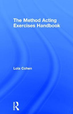 The The Method Acting Exercises Handbook by Lola Cohen