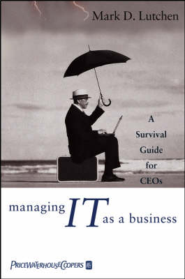 Managing IT as a Business by Mark D. Lutchen