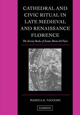 Cathedral and Civic Ritual in Late Medieval and Renaissance Florence book