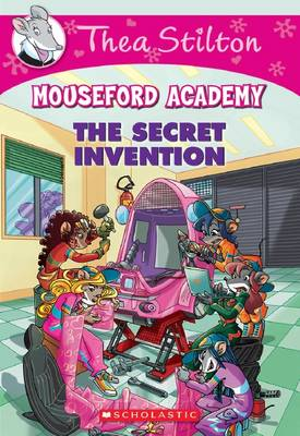 Thea Stilton Mouseford Academy: #5 The Secret Invention by Thea Stilton
