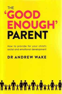 The 'Good Enough' Parent by Dr. Andrew Wake