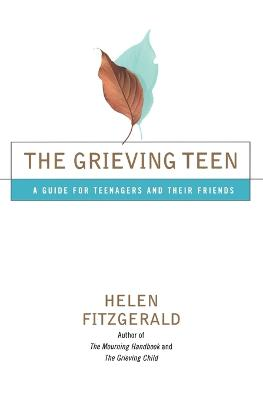 Grieving Teen: A Guide for Teenagers and Their Friends by Helen FitzGerald