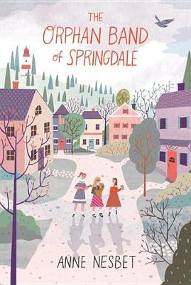 The Orphan Band of Springdale by Anne Nesbet