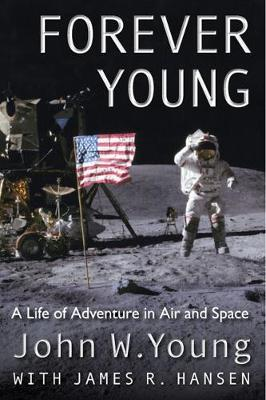 Forever Young: A Life of Adventure in Air and Space by John W. Young