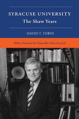 Syracuse University: Volume VI: The Shaw Years by David T. Tobin