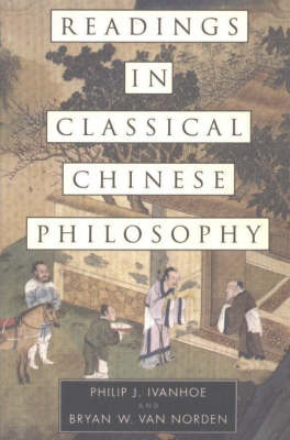 Readings in Classical Chinese Philosophy by Philip Ivanhoe