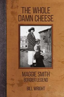 The Whole Damn Cheese: Maggie Smith, Border Legend by Bill Wright