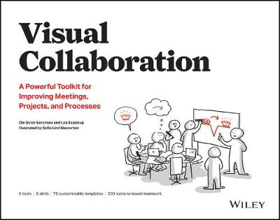 Visual Collaboration: A Powerful Toolkit for Improving Meetings, Projects, and Processes by Ole Qvist-Sorensen