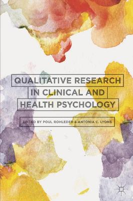 Qualitative Research in Clinical and Health Psychology by Poul Rohleder