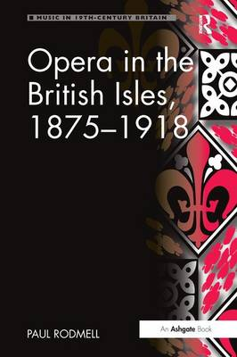 Opera in the British Isles, 1875-1918 by Paul Rodmell