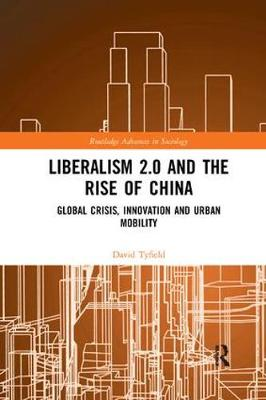 Liberalism 2.0 and the Rise of China: Global Crisis, Innovation and Urban Mobility book