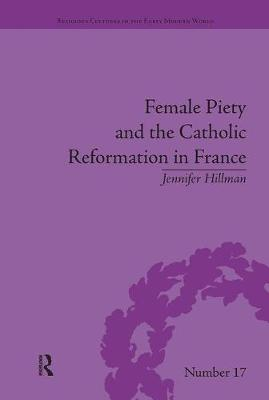 Female Piety and the Catholic Reformation in France book