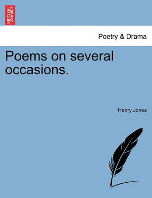 Poems on Several Occasions. by Henry Jones