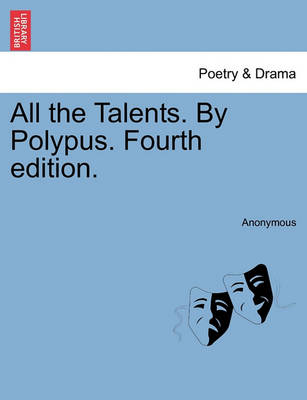 All the Talents. by Polypus. Fourth Edition. by Anonymous