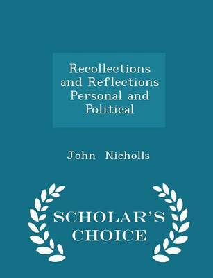 Recollections and Reflections Personal and Political - Scholar's Choice Edition by John Nicholls