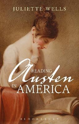 Reading Austen in America by Juliette Wells