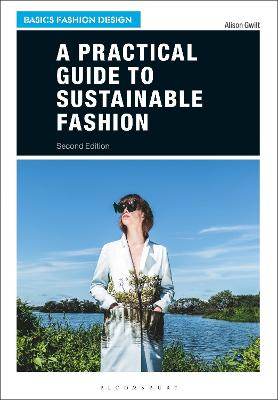 A Practical Guide to Sustainable Fashion by Dr Alison Gwilt
