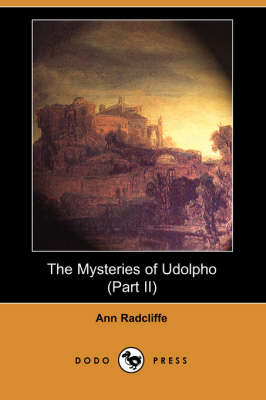 The Mysteries of Udolpho (Part II) (Dodo Press) by Ann Ward Radcliffe