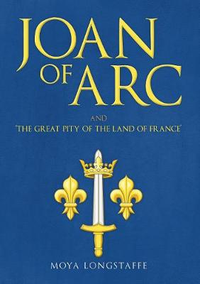 Joan of Arc and 'The Great Pity of the Land of France' by Moya Longstaffe