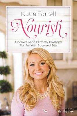Nourish: Discover God's Perfectly Balanced Plan for Your Body and Soul by Katie Farrell
